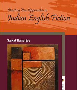 Charting New Approaches in Indian English Fiction